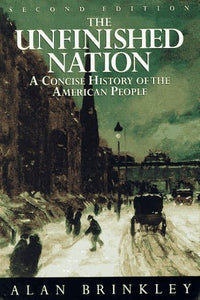 The Unfinished Nation: A Concise History Of The American People (Second Edition)