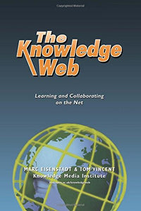 The Knowledge Web: Learning and Collaborating on the Net (Open and Flexible Learning Series)
