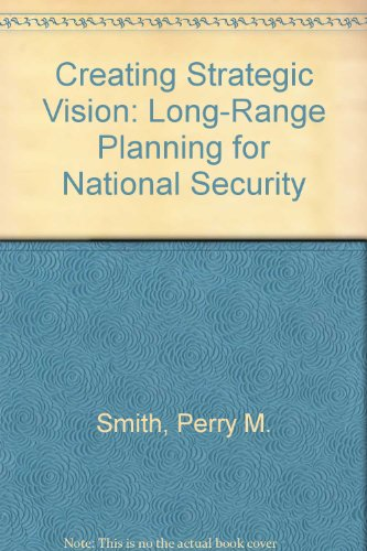 Creating Strategic Vision: Long-Range Planning for National Security