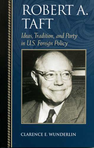 Robert A. Taft: Ideas, Tradition, and Party in U.S. Foreign Policy (Biographies in American Foreign Policy)