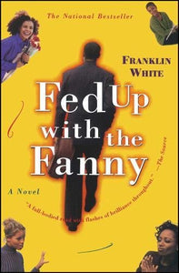 Fed Up with the Fanny: A Novel