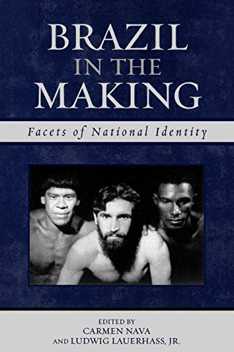 Brazil in the Making: Facets of National Identity (Latin American Silhouettes)