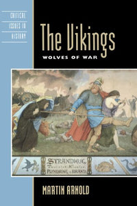 The Vikings: Wolves of War (Critical Issues in World and International History)
