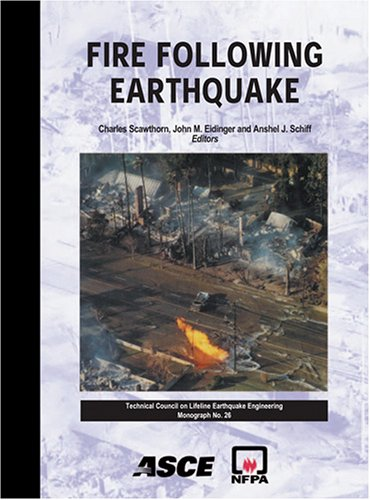 Fire Following Earthquake (American Society of Civil Engineers: Technical Council on Lifeline Earthquake Engineering Monograph, No. 26)