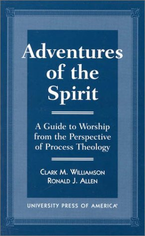 Adventures of the Spirit: A Guide to Worship from the Perspective of Process Theology