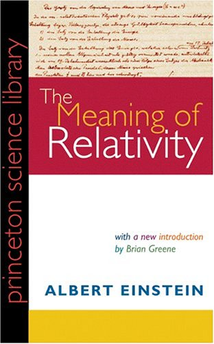 The Meaning Of Relativity: Including The Relativistic Theory Of The Non-Symmetric Field - Fifth Edition (Princeton Science Library)