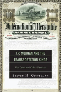 J.P. Morgan and the Transportation Kings: The Titanic and Other Disasters