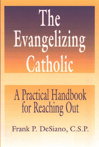 The Evangelizing Catholic: A Practical Handbook for Reaching Out