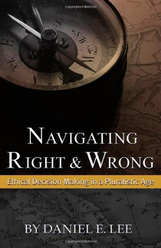 Navigating Right and Wrong: Ethical Decision Making in a Pluralistic Age