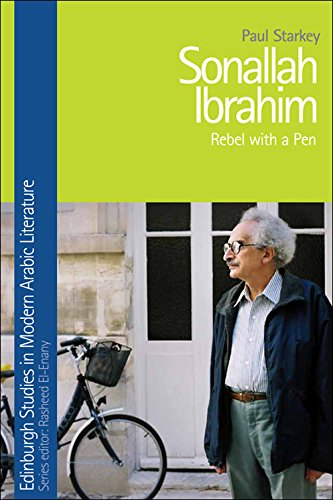 Sonallah Ibrahim: Rebel with a Pen (Edinburgh Studies in Modern Arabic Literature)