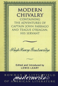 Modern Chivalry: Containing the Adventures of Captain John Farrago and Teague O'Reagan, His Servant (Masterworks of Literature)