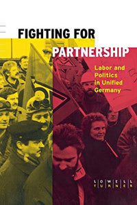 Fighting for Partnership: Labor and Politics in Unified Germany (Cornell Studies in Political Economy)