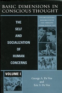 Basic Dimensions in Conscious Thought: The Self and Socialization of Human Concerns; Psychocultural Research with the Thematic Apperception Test, Volume One