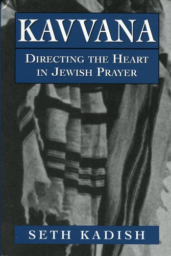 Kavvana: Directing the Heart in Jewish Prayer