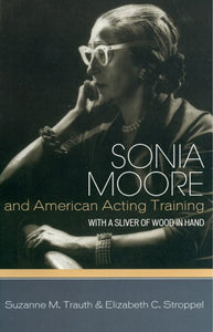 Sonia Moore and American Acting Training: With a Sliver of Wood in Hand