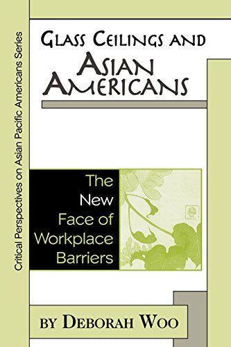 Glass Ceilings and Asian Americans: The New Face of Workplace Barriers (Critical Perspectives on Asian Pacific Americans)