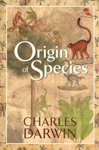 The Origin of Species: By Means of Natural Selection or the Preservation of Favoured Races in the Struggle for Life