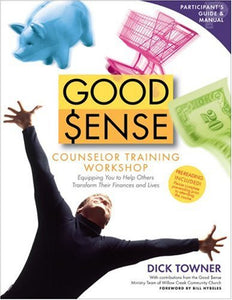 Good Sense Counselor Training Workshop Participant's Guide and Manual: Equipping You to Help Others Transform Their Finances and Lives