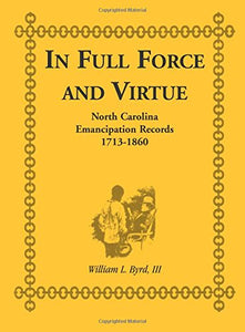 In Full Force and Virtue: North Carolina Emancipation Records, 1713-1860