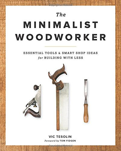The Minimalist Woodworker: Essential Tools and Smart Shop Ideas for Building with Less