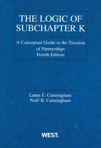 Logic Of Subchapter K: A Conceptual Guide To Taxation Of Partnerships (American Casebook Series)