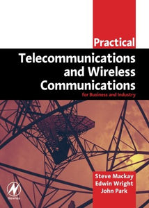 Practical Telecommunications and Wireless Communications: For Business and Industry (Practical Professional Books from Elsevier)