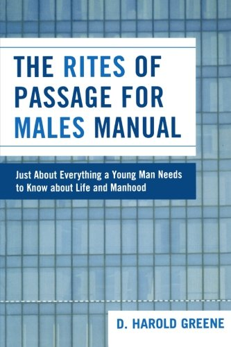 The Rites of Passage for Males Manual: Just About Everything a Young Man Needs to Know About Life and Manhood