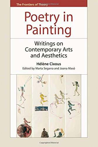 Poetry in Painting: Writings on Contemporary Arts and Aesthetics (The Frontiers of Theory)