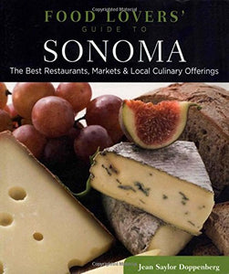 Food Lovers' Guide to Sonoma: The Best Restaurants, Markets & Local Culinary Offerings (Food Lovers' Series)