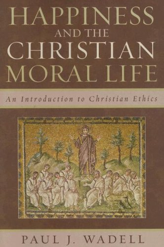 Happiness and the Christian Moral Life: An Introduction to Christian Ethics