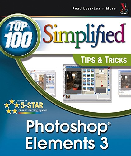 Photoshop Elements 3: Top 100 Simplified Tips and Tricks (Top 100 Simplified Tips & Tricks)