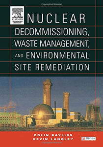Nuclear Decommissioning, Waste Management, and Environmental Site Remediation