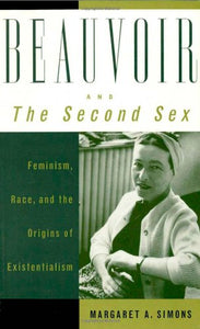 Beauvoir and The Second Sex: Feminism, Race, and the Origins of Existentialism