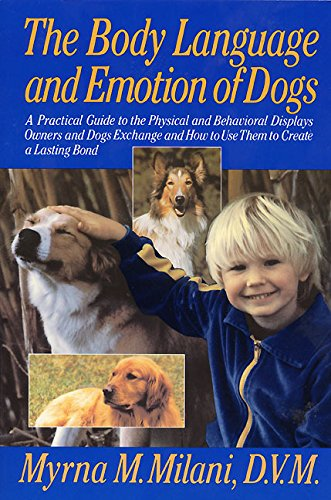The Body Language And Emotion Of Dogs: A Practical Guide To The Physical And Behavioral Displays Owners And Dogs Exchange And How To Use Them To Create A Lasting Bond