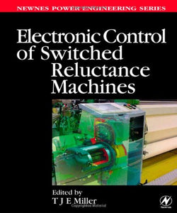 Electronic Control of Switched Reluctance Machines (Newnes Power Engineering Series)