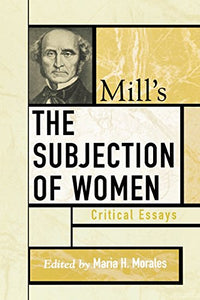 Mill's The Subjection of Women: Critical Essays (Critical Essays on the Classics Series)