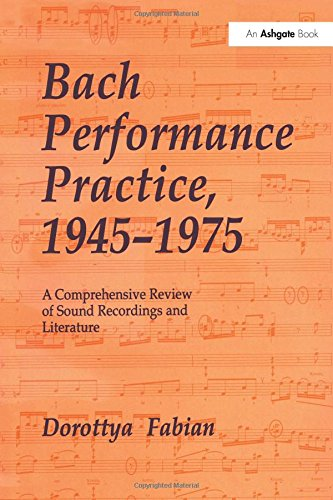 Bach Performance Practice, 19451975: A Comprehensive Review of Sound Recordings and Literature