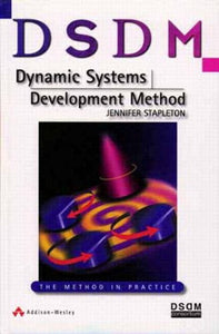DSDM: Dynamic Systems Development Method: The Method in Practice