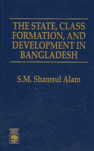 The State, Class Formation, and Development in Bangladesh