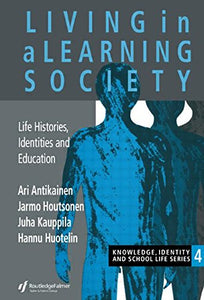 Living In A Learning Society: Life-Histories, Identities And Education (Knowledge, Identity and School Life)