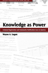Knowledge as Power: Criminal Registration and Community Notification Laws in America (Critical Perspectives on Crime and Law)