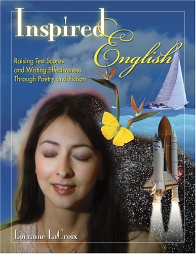 Inspired English: Raising Test Scores and Writing Effectiveness Through Poetry and Fiction