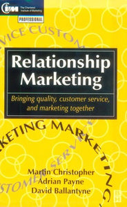 Relationship Marketing: Bringing quality, customer service and marketing together (CIM Professional Development Series)
