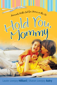 Hold You, Mommy: Moments With God for Moms on the Go