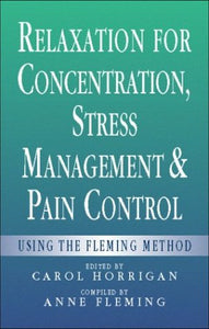 Relaxation for Concentration, Stress Management and Pain Control: Using the Fleming Method, 1e