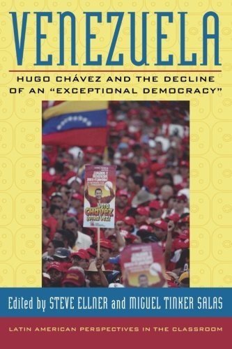 Venezuela: Hugo Chavez and the Decline of an Exceptional Democracy (Latin American Perspectives in the Classroom)