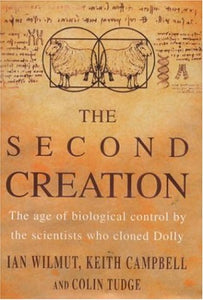 Second Creation: The Age of Biological Control by the Scientists Who Cloned Dolly