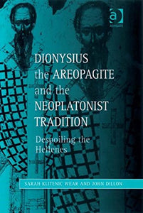 Dionysius the Areopagite and the Neoplatonist Tradition (Ashgate Studies in Philosophy & Theology in Late Antiquity)