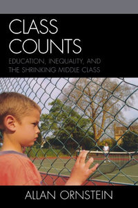 Class Counts: Education, Inequality, and the Shrinking Middle Class