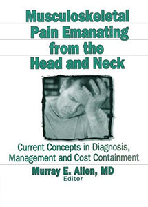 Musculoskeletal Pain Emanating From the Head and Neck: Current Concepts in Diagnosis, Management, and Cost Containment